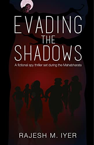 Evading the Shadows: A Fictional Spy Thriller Set During the Mahabharata