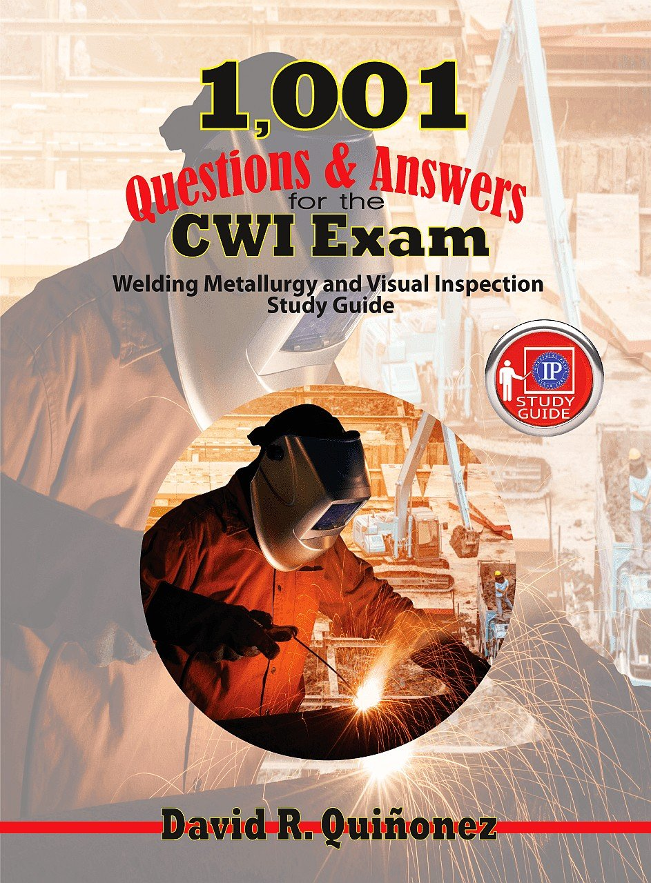1,001 Questions & Answers for the CWI Exam: Welding Metallurgy and Visual Inspection Study Guide by Industrial Press, Inc.