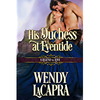 His Duchess at Eventide: A Legend to Love (Mythic Dukes Book 2)