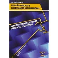 Relações Públicas e Comunicação Organizacional. Campos Acadêmicos e Aplicados de Múltiplas Perspectivas