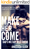 Make Her Come:  Dad's Military Best Friend: A taboo erotic May December Erotic Campsite Story