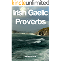 Irish Gaelic Proverbs: Old Sayings (Seanfhocail) in Gaeilge