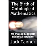 The Birth of Ontological Mathematics: The Origin of the Ultimate Intellectual Revolution