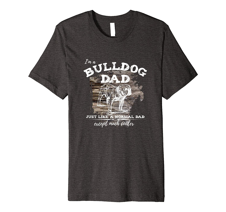 Dog Dad T-shirt I'm a Bulldog dad tee-Art