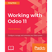 Working with Odoo 11: Configure, manage, and customize your Odoo system, 3rd Edition