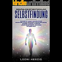 Persönlichkeitsentwicklung Selbstfindung: Wachsen mit Selbstverwirklichung - Selbstliebe, Selbstvertrauen & Selbstwertgefühl steigern, stärken & aufbauen-Lernen ... Selbstzweifel abzulegen - Ratgeber Buch