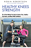 Healthy Knees Strength: The 4-Point Method You Need to Reduce Pain, Stabilize Your Knees, and Move With Confidence