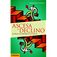 Ascesa e declino: Storia economica d'Italia (Storica paperbacks)