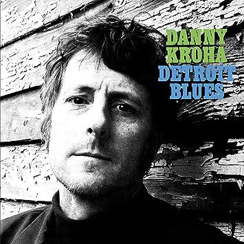Danny Kroha - Detroit Blues - Amazon.com Music