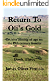 Return To Oli's Gold: Cousins coming of age on the 19th century frontier.