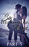 Six Impossible Things: Part Five