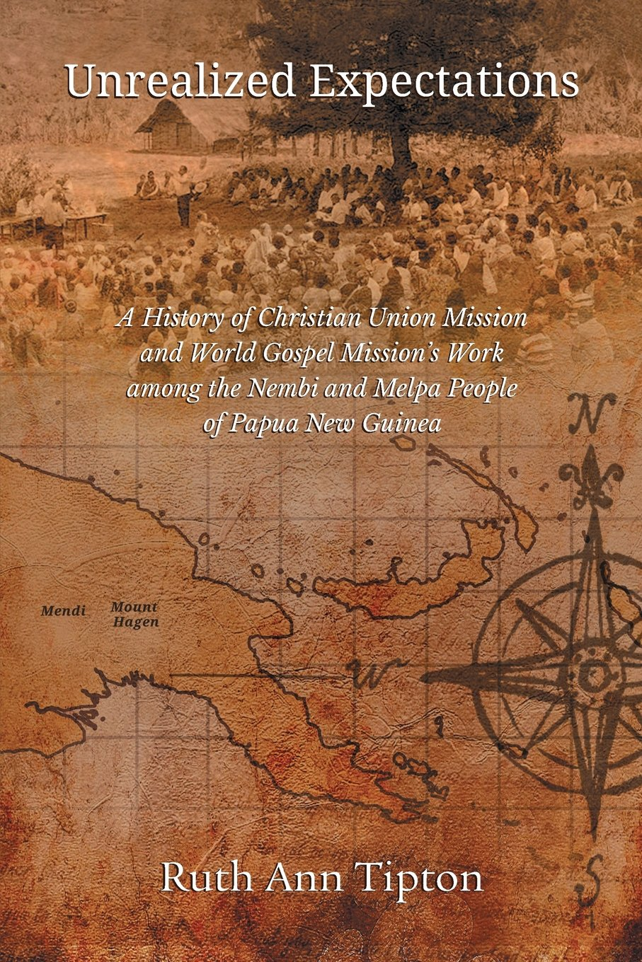 Unrealized Expectations: A History of Christian Union Mission and World Gospel Mission's Work among the Nembi and Melpa People of Papua New Guinea (Asbury Theological Seminary Series) ebook
