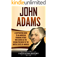 John Adams: A Captivating Guide to an American Founding Father Who Served as the Second President of the United States of America (English Edition)