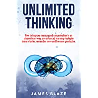 Unlimited Thinking: How to Improve Memory and Concentration in an Extraordinary...