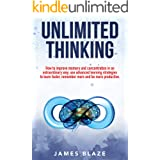 Unlimited Thinking: How to Improve Memory and Concentration in an Extraordinary Way, use Advanced Learning Strategies to Lear