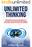 Unlimited Thinking: How to Improve Memory and Concentration in an Extraordinary Way, use Advanced Learning Strategies to…