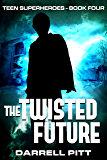 The Twisted Future (Teen Superheroes Book 4)