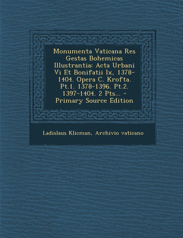 Download Monumenta Vaticana Res Gestas Bohemicas Illustrantia: ACTA Urbani VI Et Bonifatii IX, 1378-1404. Opera C. Krofta. PT.1. 1378-1396. PT.2. 1397-1404. 2 (Latin Edition) ebook