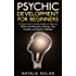 Psychic: Psychic Development for Beginners: A Clear and Concise Guide on How to Allow and Naturally Develop Your Intuition and Psychic Abilities (Psychic ... Psychic Dreams, Psychic Development)