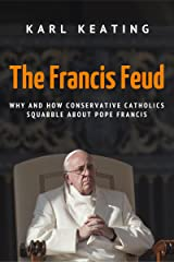 The Francis Feud: Why and How Conservative Catholics Squabble about Pope Francis Kindle Edition