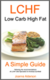 LCHF Low Carb High Fat - A Simple Guide: following the recommendations of Dr. Andreas Eenfeldt