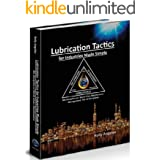Lubrication Tactics for Industries Made Simple: 8th Discipline of World Class Maintenance Management
