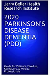 2020 PARKINSON'S DISEASE DEMENTIA (PDD): Guide for Patients, Families, Caregivers, & Medical Professionals (2020 Dementia Overview Book 2) Kindle Edition