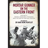 Mortar Gunner on the Eastern Front: Russia, Hungary Lithuania and the Battle for East Prussia (Volume 2)