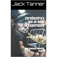 Zarathustra's Out-of-Body Experience: How Humans Become Angels (English Edition)