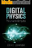 Digital Physics: The Universe Computes