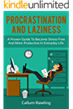 Procrastination and Laziness: A Proven Guide To Become Stress Free And More Productive In Everyday Life (Procrastination, laziness, Addiction, Cure, Habits, Motivation, Productivity)