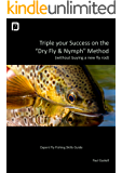 "Triple Your Success on the ""Dry Fly & Nymph"" Method (without buying a new fly rod): Your Expert Fly Fishing Skills Guide"