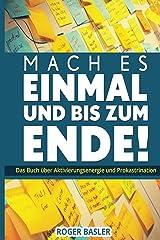 Mach es einmal und bis zum Ende: Das Buch über Aktivierungsenergie und Prokrastination (German Edition) Kindle Edition