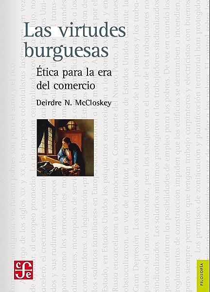 Las virtudes burguesas. Ética para la era del comercio (Politica) eBook: McCloskey, Deirdre N., Figueroa Castro, Óscar: Amazon.es: Tienda Kindle