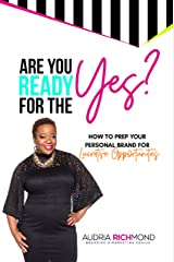 Are You Ready for the Yes?: How to Prep Your Personal Brand for Lucrative Opportunities Kindle Edition