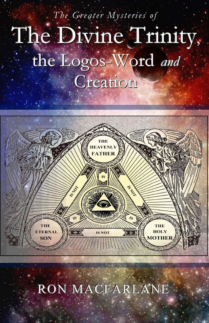 The Greater Mysteries of the Divine Trinity, the Logos-Word ...