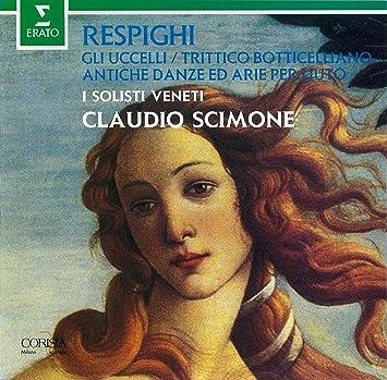 レスピーギ:ボッティチェリの3枚の絵、組曲《鳥》、リュートのための古風な舞曲とアリア