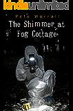 The Shimmer at Fog Cottage
