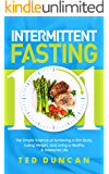 Intermittent Fasting 101: The Simple Science Of Achieving A Slim Body, Lose Weight And Live A Healthy & Awesome Life