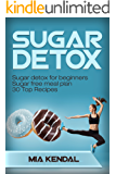 Sugar Detox. Sugar detox for beginners. Sugar free meal plan. 30 Top Recipes