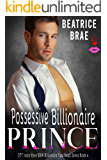Possessive Billionaire Prince (OTT Insta-Love BBW Billionaire Fast Read Series Book 4)