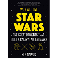 Why We Love Star Wars: The Great Moments That Built A Galaxy Far, Far Away (Science Fiction, For Fans of Star Wars: The…