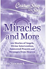 Chicken Soup for the Soul: Miracles and More: 101 Stories of Angels, Divine Intervention, Answered Prayers and Messages from Heaven Paperback