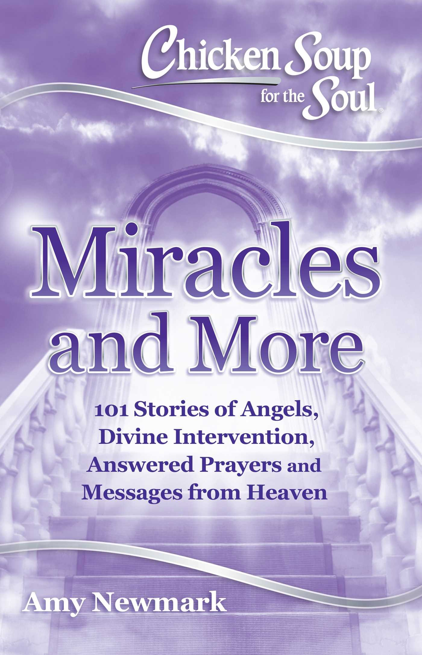 Chicken Soup for the Soul: Miracles and More: 101 Stories of Angels, Divine Intervention, Answered Prayers and Messages…