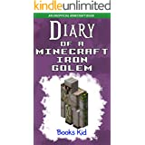 Diary of a Minecraft Iron Golem: An Unofficial Minecraft Book