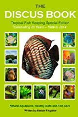 The Discus Book Tropical Fish Keeping Special Edition: Celebrating 25 years - Natural Aquariums, Healthy Diets and Fish Care Kindle Edition