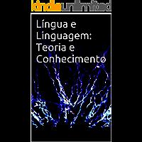 Língua e Linguagem: Teoria e Conhecimento