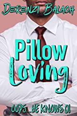 Pillow Loving (Oops...He Knows Book 1) Kindle Edition