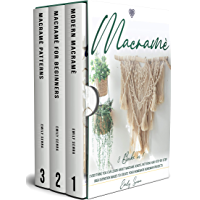 Macramè: 3 Books in 1: Everything You Can Learn About Macrame. Knots, Patterns And Step By Step High Definition Images…