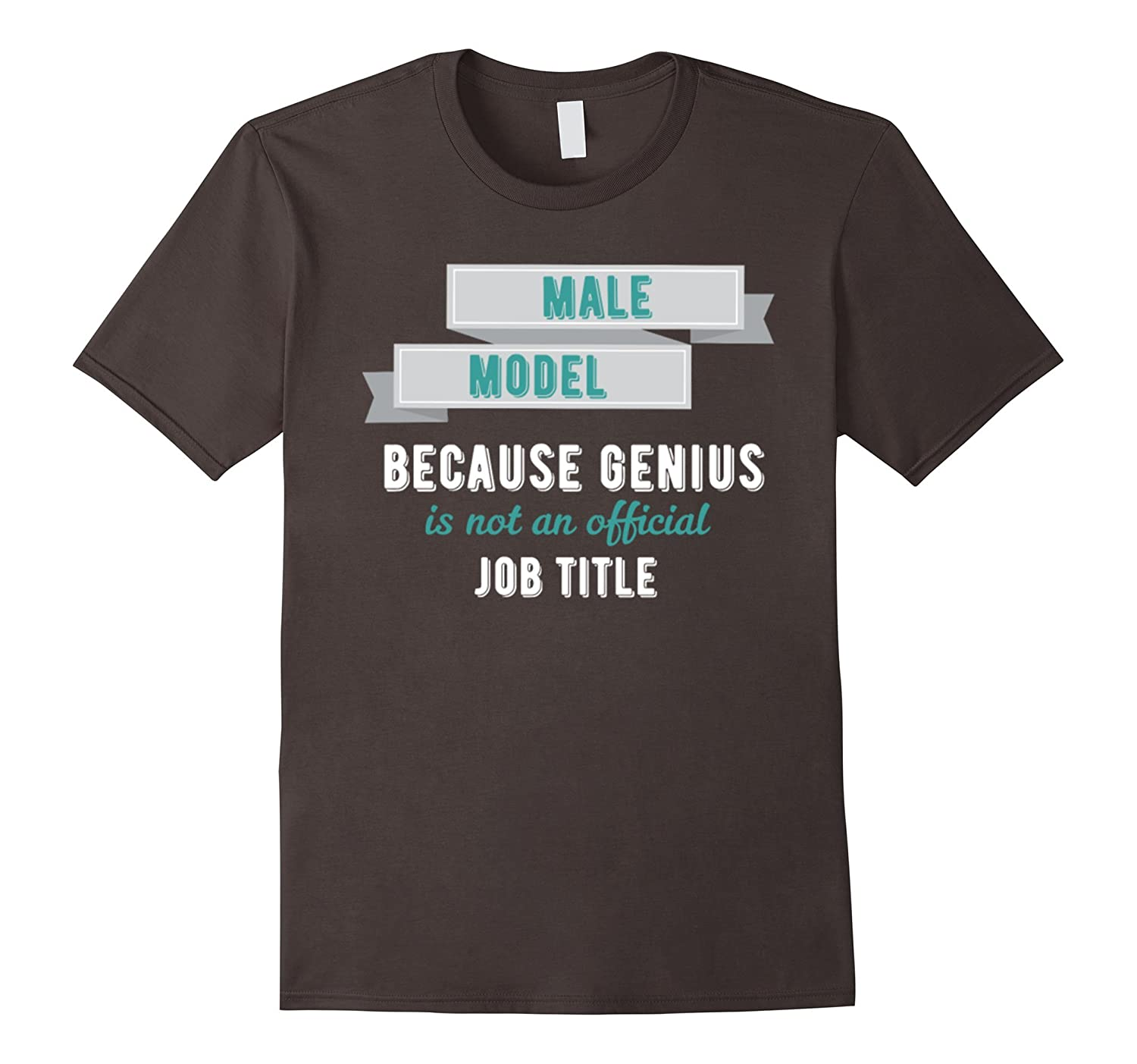 Male model because genius is not an official job title tee-TD